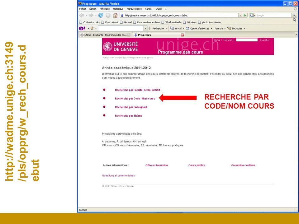 http://wadme.unige.ch:3149 /pls/opprg/w_rech_cours.d ebut RECHERCHE PAR CODE/NOM COURS
