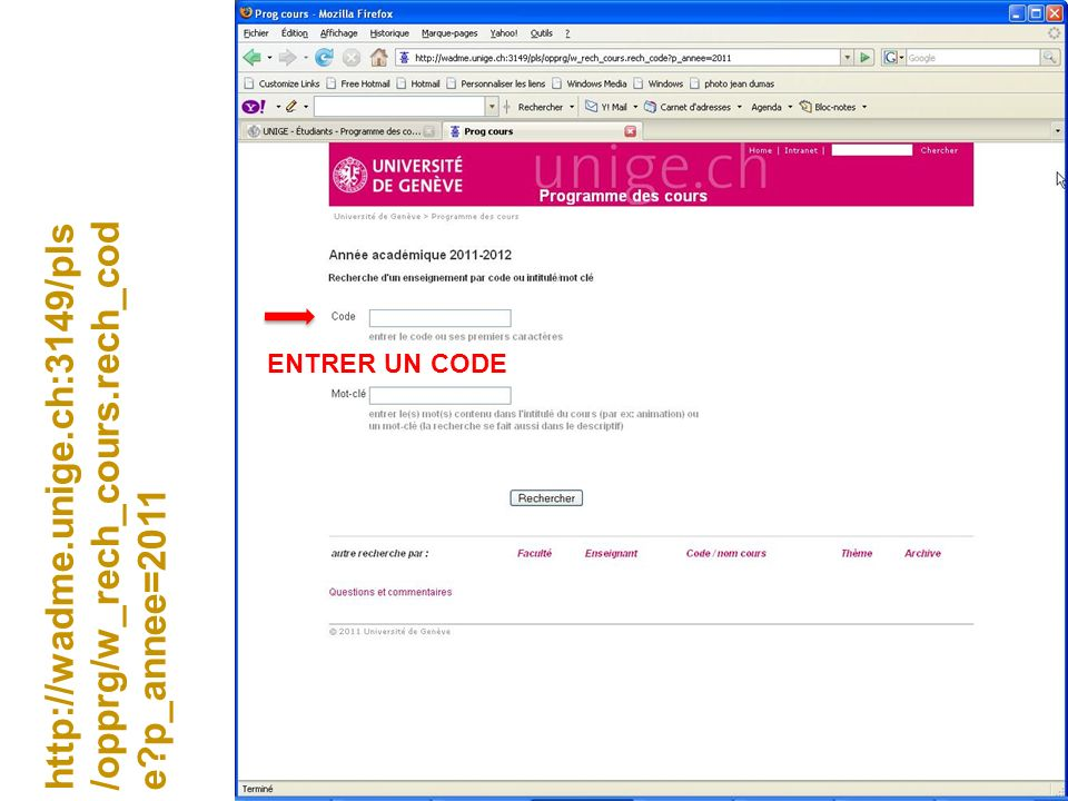 http://wadme.unige.ch:3149/pls /opprg/w_rech_cours.rech_cod e?p_annee=2011 ENTRER UN CODE