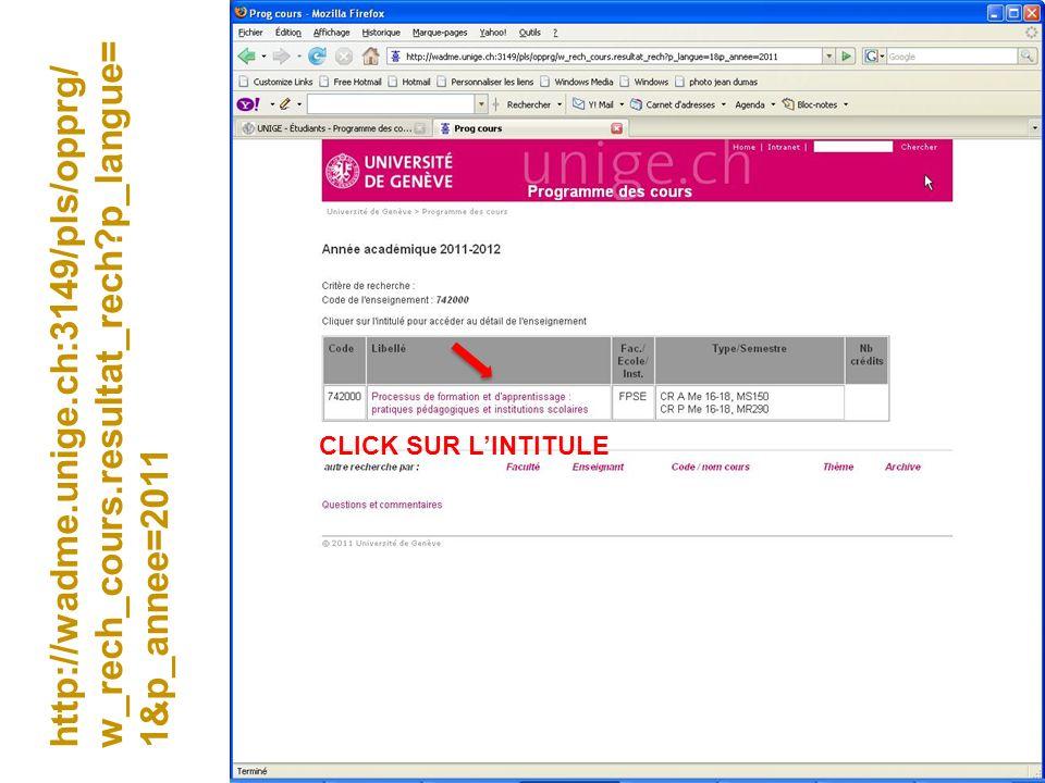 http://wadme.unige.ch:3149/pls/opprg/ w_rech_cours.resultat_rech?p_langue= 1&p_annee=2011 CLICK SUR LINTITULE