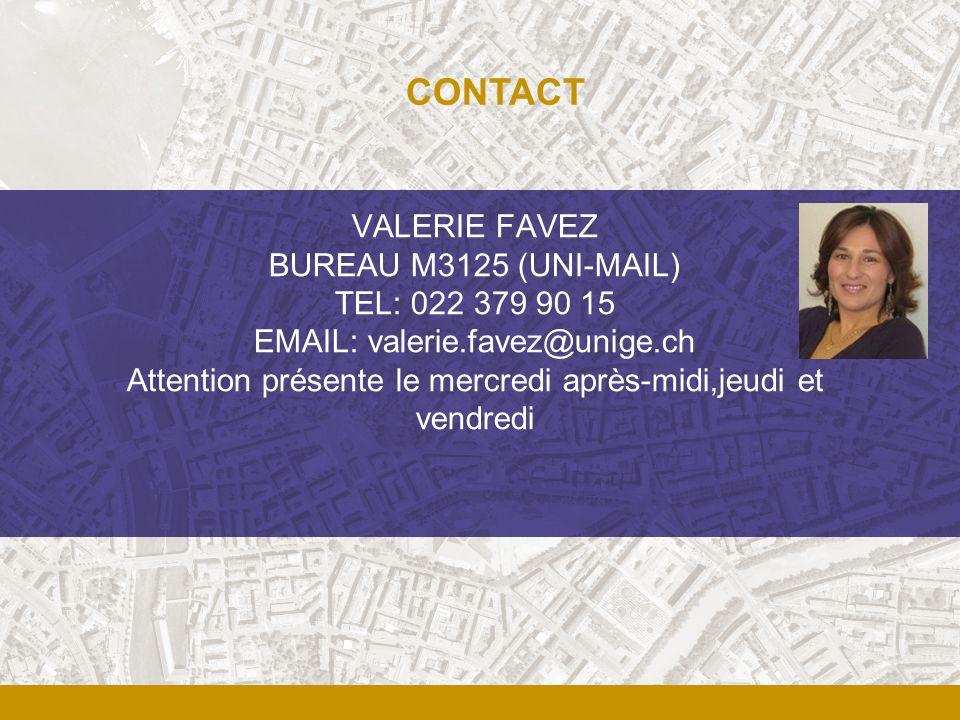 VALERIE FAVEZ BUREAU M3125 (UNI-MAIL) TEL: 022 379 90 15 EMAIL: valerie.favez@unige.ch Attention présente le mercredi après-midi,jeudi et vendredi CON
