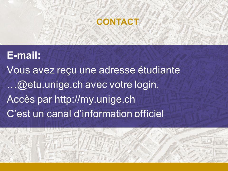 E-mail: Vous avez reçu une adresse étudiante …@etu.unige.ch avec votre login. Accès par http://my.unige.ch Cest un canal dinformation officiel CONTACT