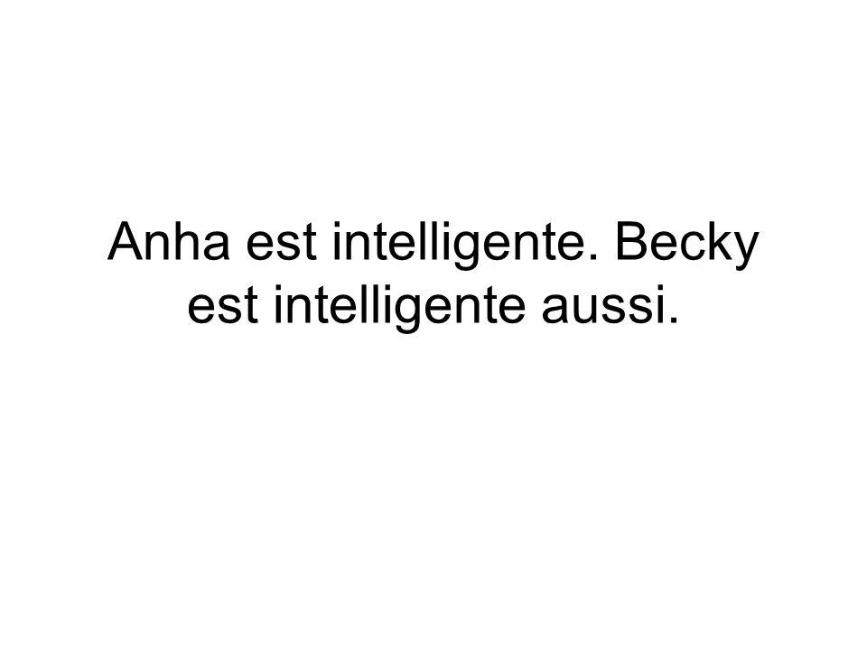 Anha est intelligente. Becky est intelligente aussi.