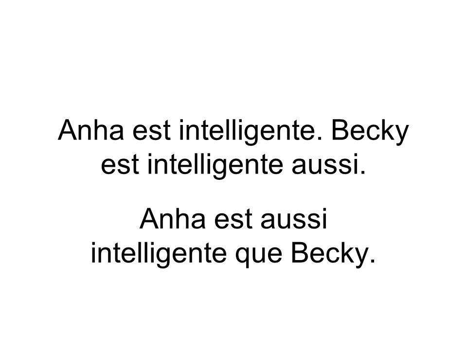 Anha est aussi intelligente que Becky.