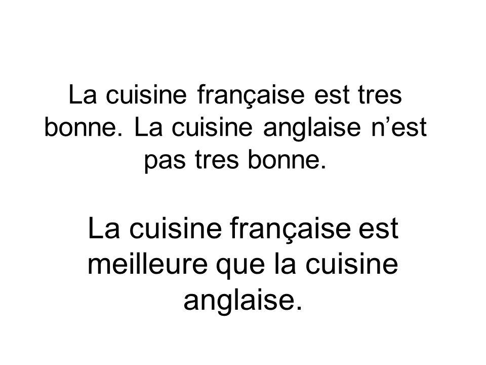 La cuisine française est tres bonne. La cuisine anglaise nest pas tres bonne.