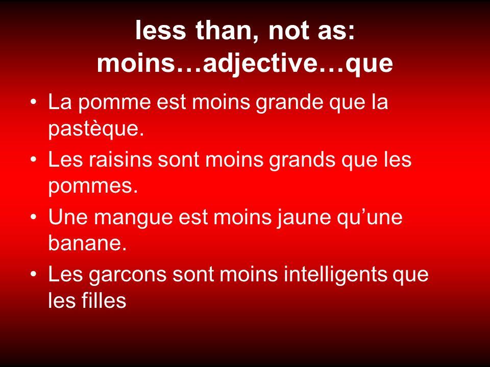 less than, not as: moins…adjective…que La pomme est moins grande que la pastèque.