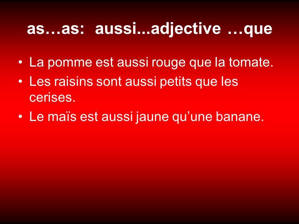 as…as: aussi...adjective …que La pomme est aussi rouge que la tomate.
