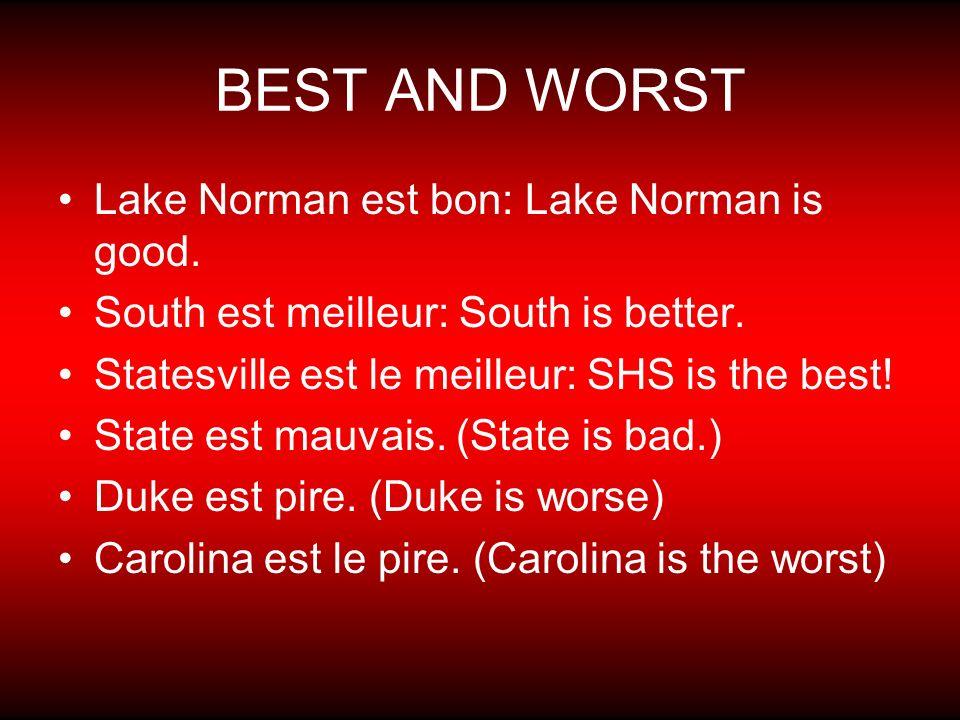 BEST AND WORST Lake Norman est bon: Lake Norman is good. South est meilleur: South is better. Statesville est le meilleur: SHS is the best! State est