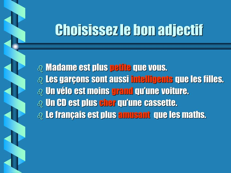 Choisissez le bon adjectif b Madame est plus petite/petits que vous.