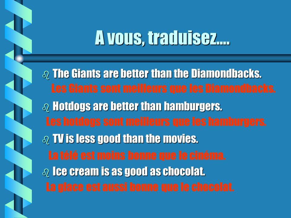 A vous, traduisez….b The Giants are better than the Diamondbacks.