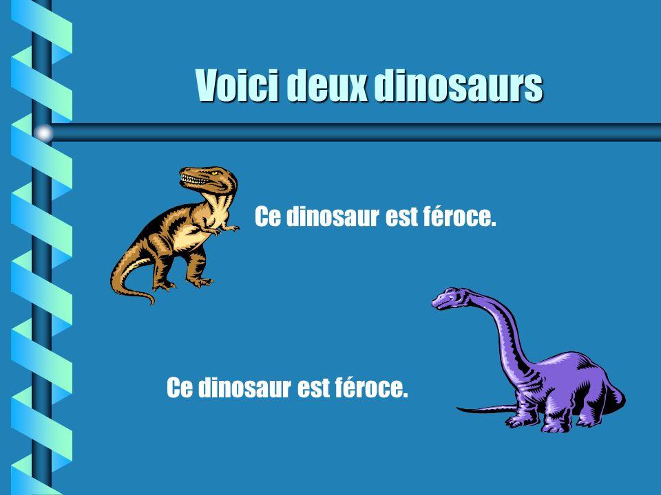 Voici deux dinosaurs Ce dinosaur est féroce.