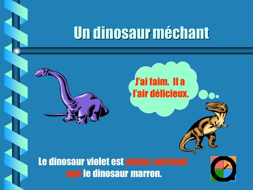 Un dinosaur méchant Le dinosaur violet est moins méchant que le dinosaur marron.