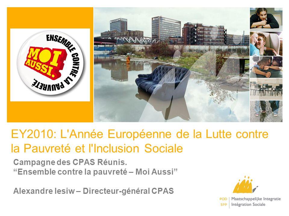 EY2010: L Année Européenne de la Lutte contre la Pauvreté et l Inclusion Sociale Campagne des CPAS Réunis.