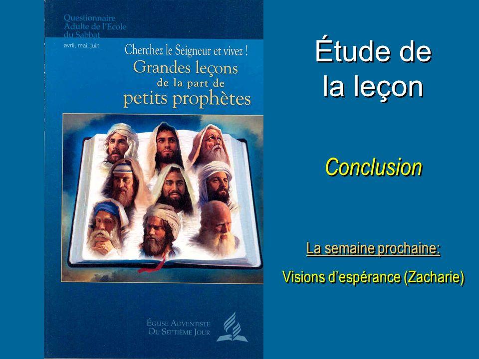 Étude de la leçon Conclusion La semaine prochaine: Visions despérance (Zacharie) La semaine prochaine: Visions despérance (Zacharie)
