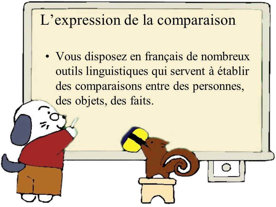 Lexpression de la comparaison Vous disposez en français de nombreux outils linguistiques qui servent à établir des comparaisons entre des personnes, d