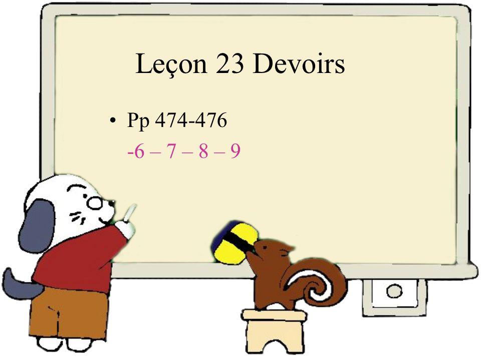 Leçon 23 Devoirs Pp 474-476 -6 – 7 – 8 – 9