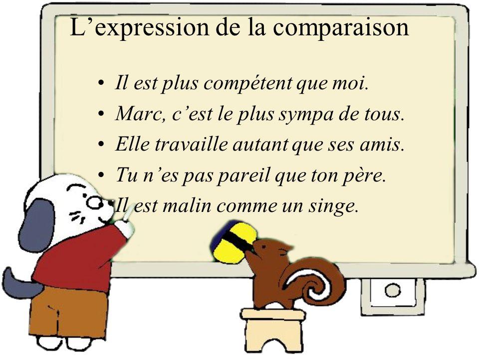 Lexpression de la comparaison Le comparatif et le superlatif Les expressions courantes de la comparaison Les verbes qui ont un sens comparatif Les expressions populaires