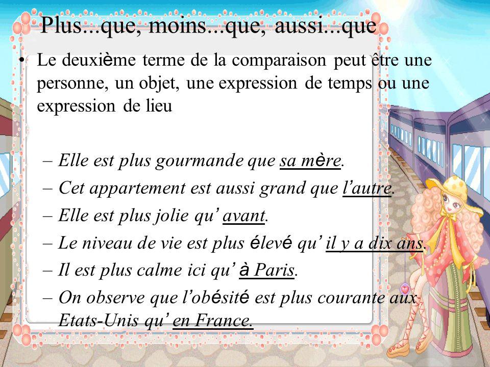 Plus...que, moins...que, aussi...que Nous pouvons utiliser une n é gation pour é tablir une comparaison –Il ne fait pas aussi chaud qu en France.