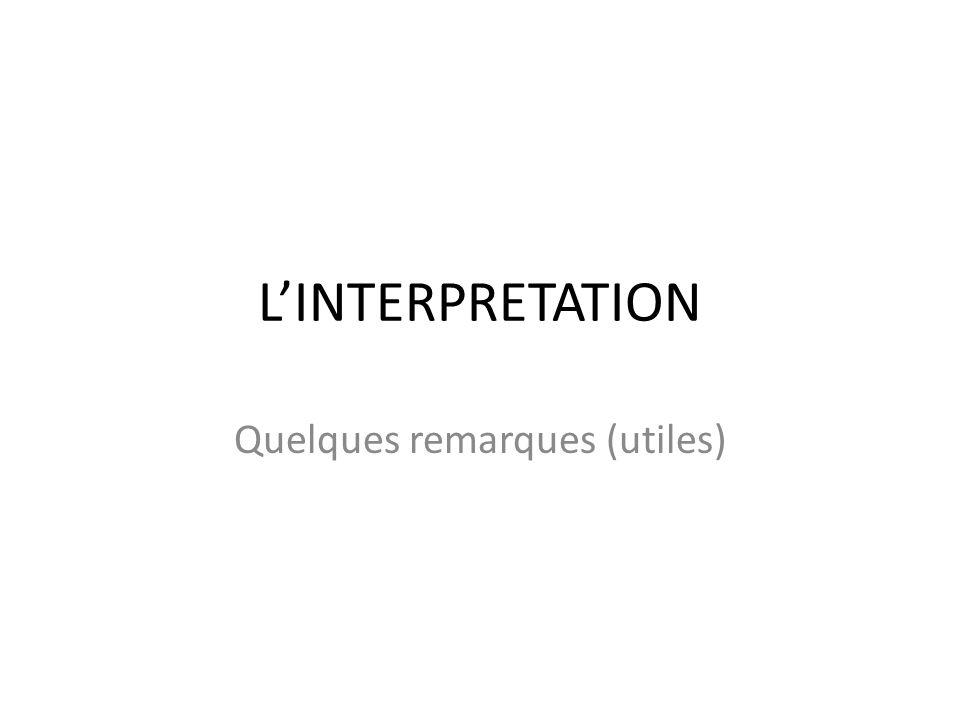 LINTERPRETATION Quelques remarques (utiles)