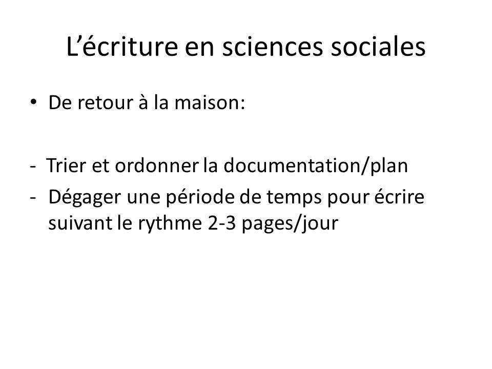 Lécriture en sciences sociales De retour à la maison: - Trier et ordonner la documentation/plan -Dégager une période de temps pour écrire suivant le rythme 2-3 pages/jour