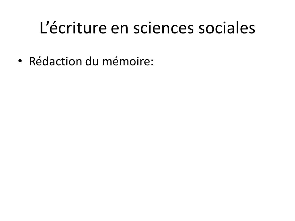 Lécriture en sciences sociales Rédaction du mémoire: