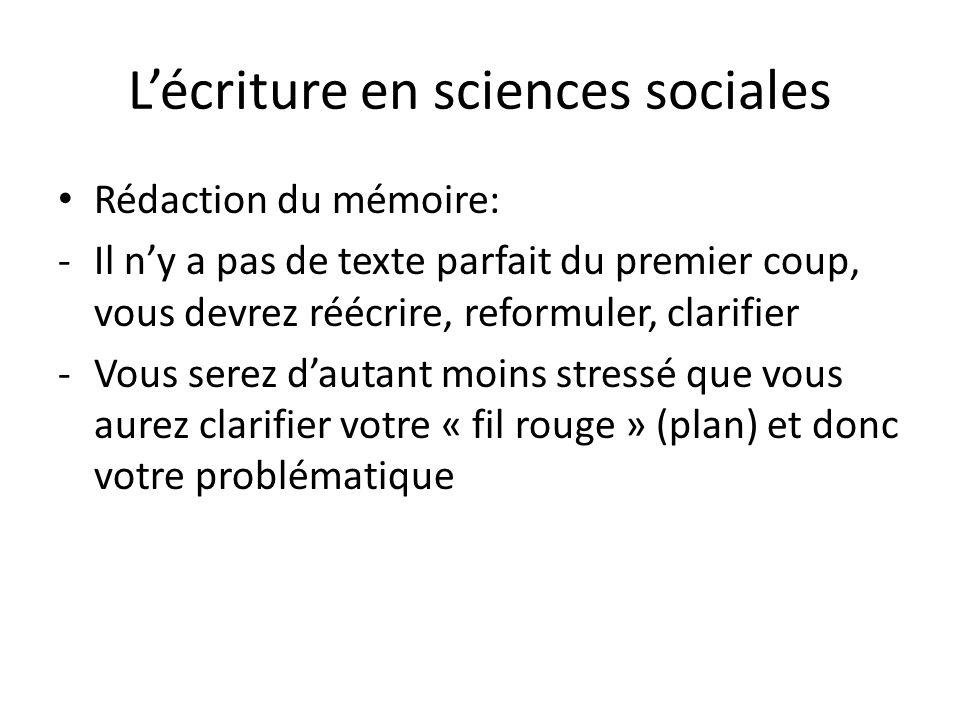 Lécriture en sciences sociales Rédaction du mémoire: -Il ny a pas de texte parfait du premier coup, vous devrez réécrire, reformuler, clarifier -Vous serez dautant moins stressé que vous aurez clarifier votre « fil rouge » (plan) et donc votre problématique