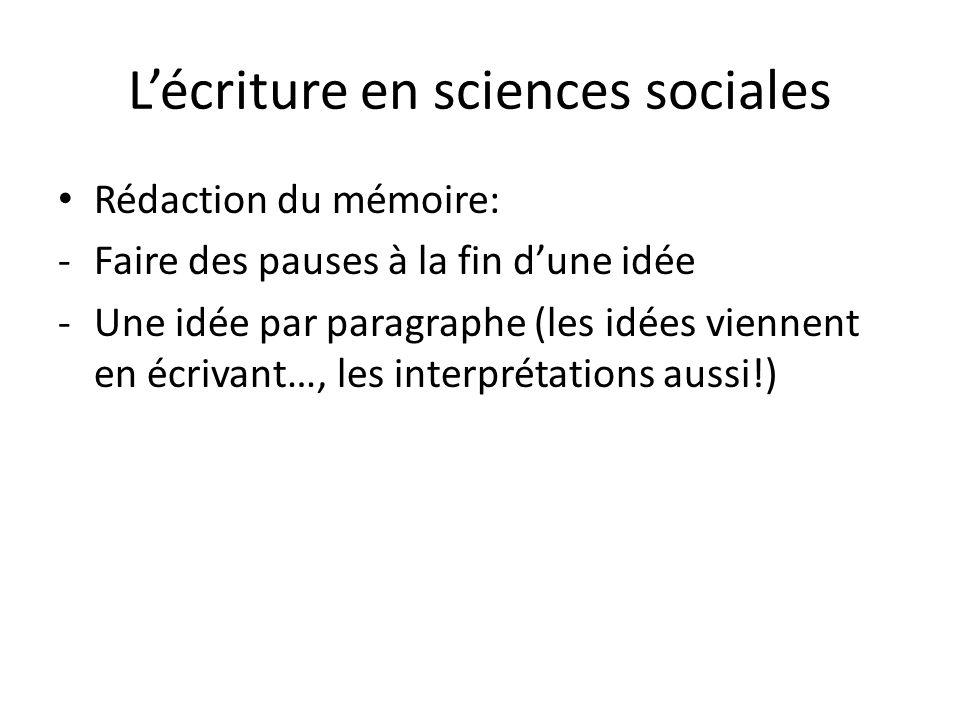 Lécriture en sciences sociales Rédaction du mémoire: -Faire des pauses à la fin dune idée -Une idée par paragraphe (les idées viennent en écrivant…, les interprétations aussi!)