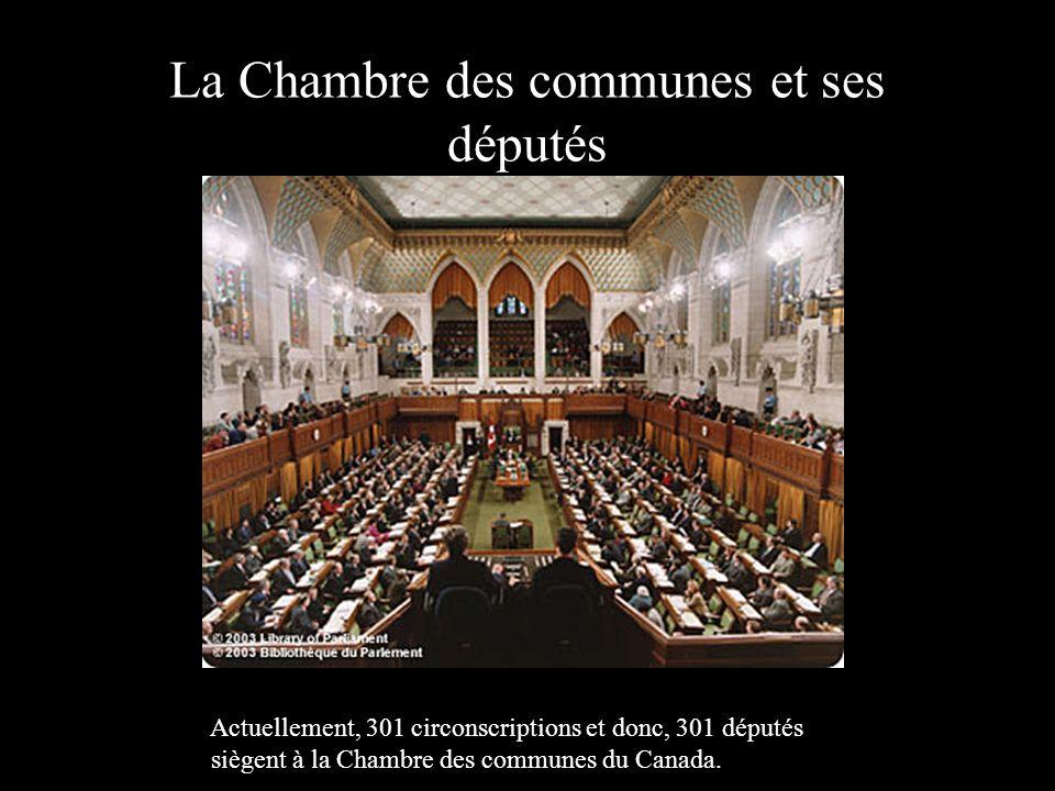 La Chambre des communes et ses députés Actuellement, 301 circonscriptions et donc, 301 députés siègent à la Chambre des communes du Canada.