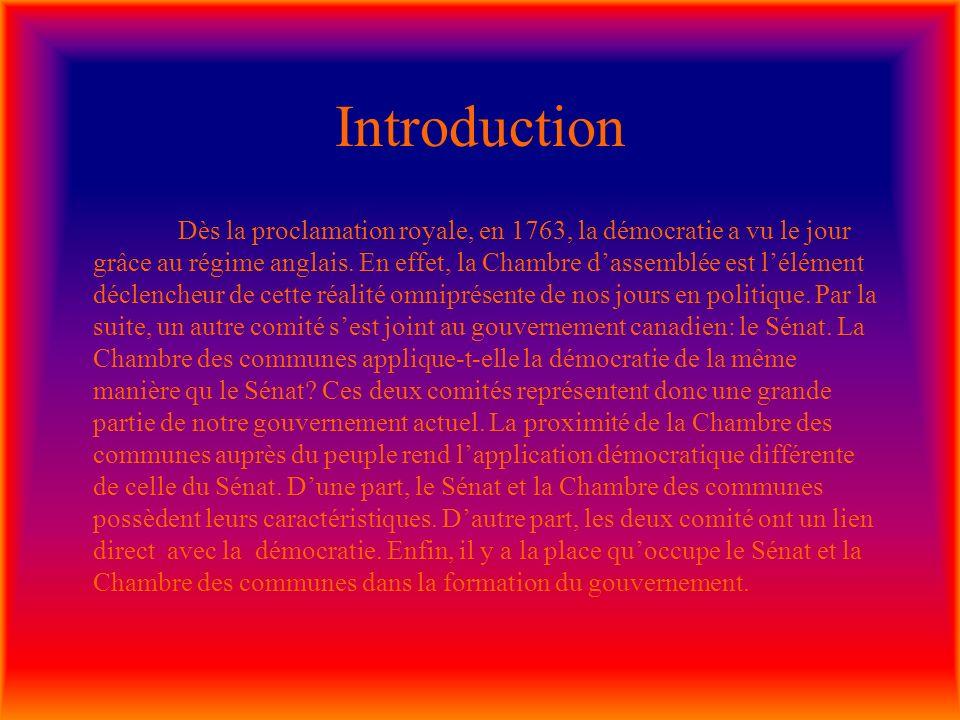Introduction Dès la proclamation royale, en 1763, la démocratie a vu le jour grâce au régime anglais. En effet, la Chambre dassemblée est lélément déc
