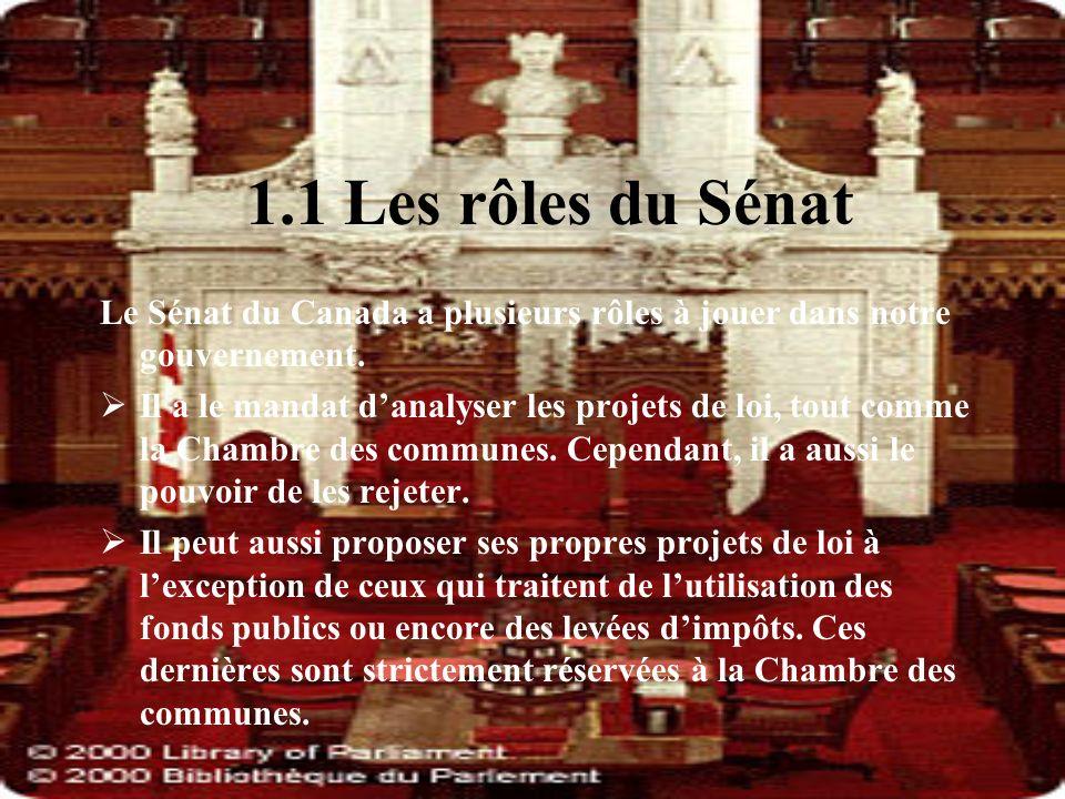1.1 Les rôles du Sénat Le Sénat du Canada a plusieurs rôles à jouer dans notre gouvernement. Il a le mandat danalyser les projets de loi, tout comme l