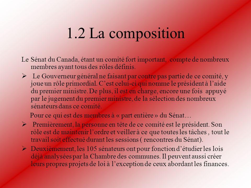 1.2 La composition Le Sénat du Canada, étant un comité fort important, compte de nombreux membres ayant tous des rôles définis. Le Gouverneur général