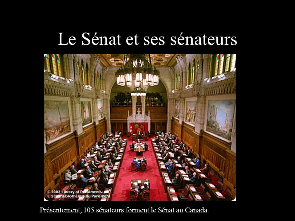 Le Sénat et ses sénateurs Présentement, 105 sénateurs forment le Sénat au Canada