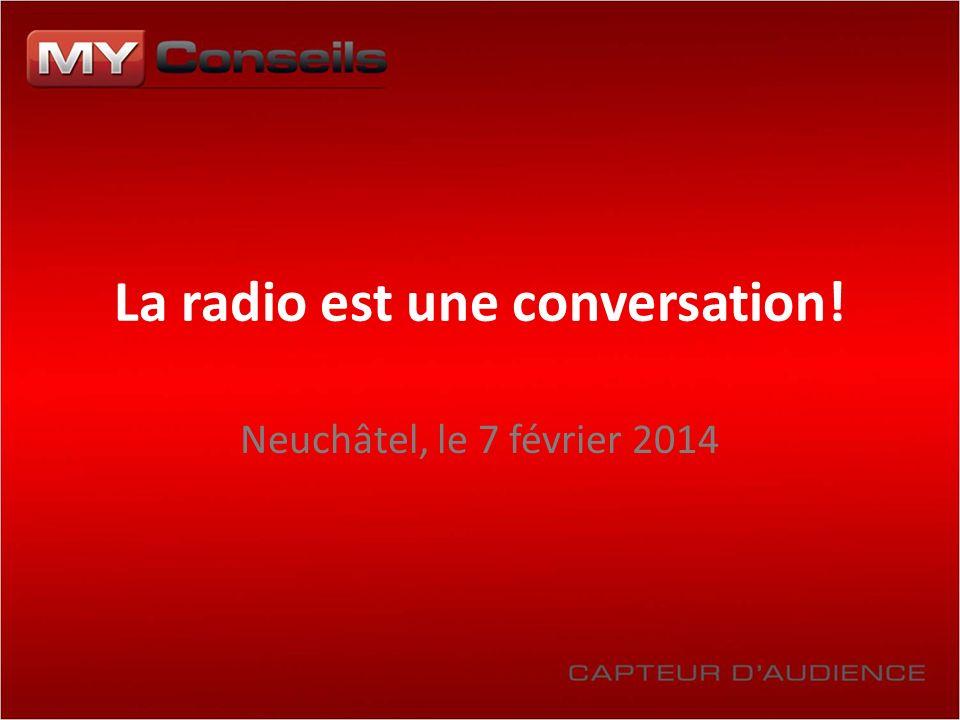 La radio est une conversation! Neuchâtel, le 7 février 2014