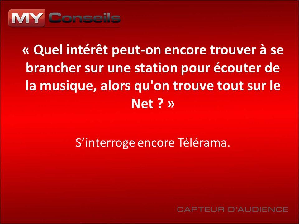 « Quel intérêt peut-on encore trouver à se brancher sur une station pour écouter de la musique, alors qu on trouve tout sur le Net .