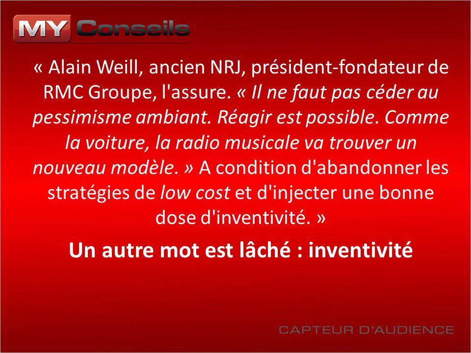 « Alain Weill, ancien NRJ, président-fondateur de RMC Groupe, l'assure. « Il ne faut pas céder au pessimisme ambiant. Réagir est possible. Comme la vo