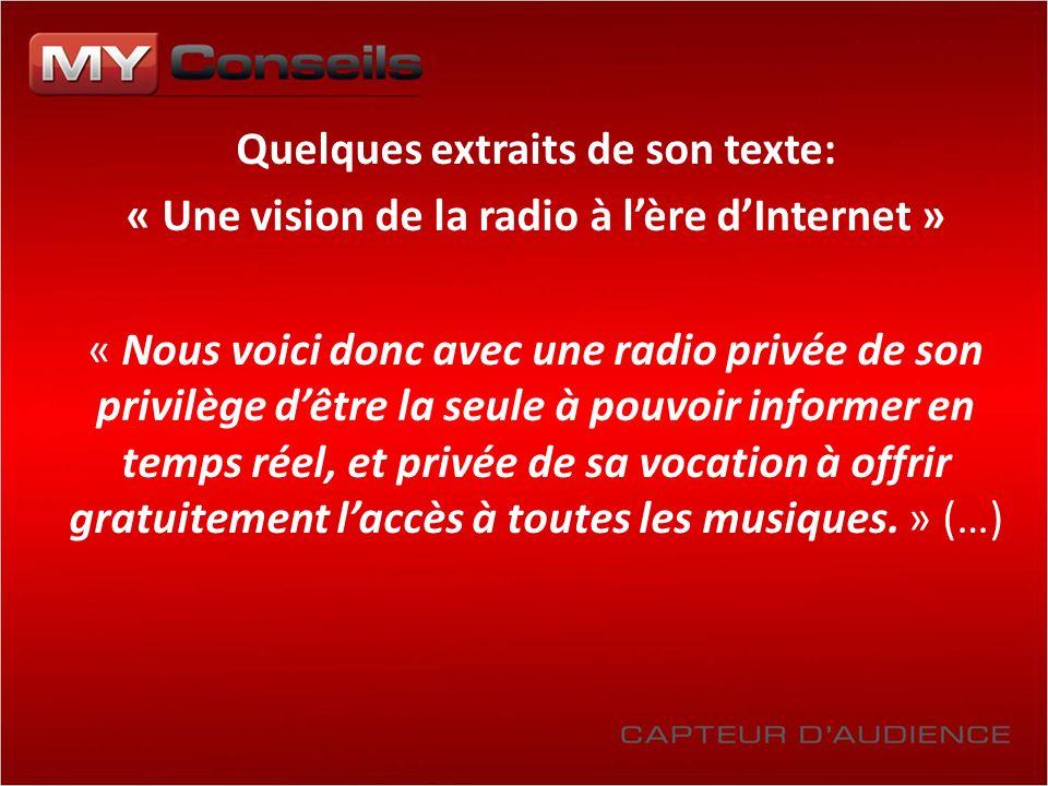 Quelques extraits de son texte: « Une vision de la radio à lère dInternet » « Nous voici donc avec une radio privée de son privilège dêtre la seule à