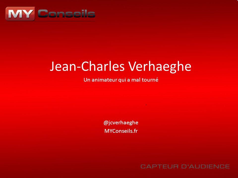 Jean-Charles Verhaeghe Un animateur qui a mal tourné @jcverhaeghe MYConseils.fr