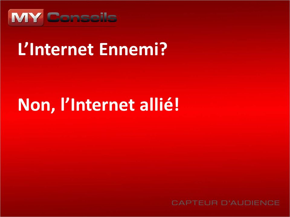 LInternet Ennemi? Non, lInternet allié!