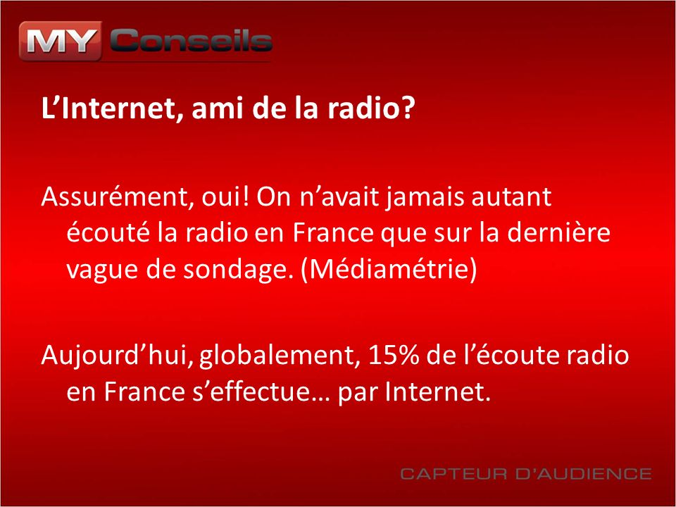 LInternet, ami de la radio? Assurément, oui! On navait jamais autant écouté la radio en France que sur la dernière vague de sondage. (Médiamétrie) Auj