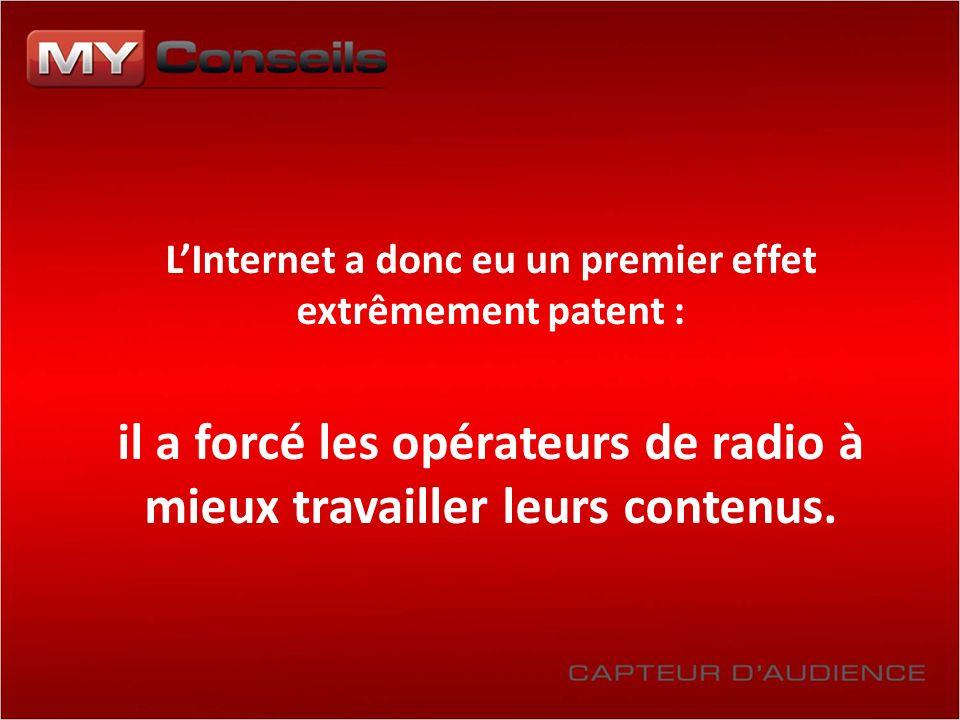 LInternet a donc eu un premier effet extrêmement patent : il a forcé les opérateurs de radio à mieux travailler leurs contenus.