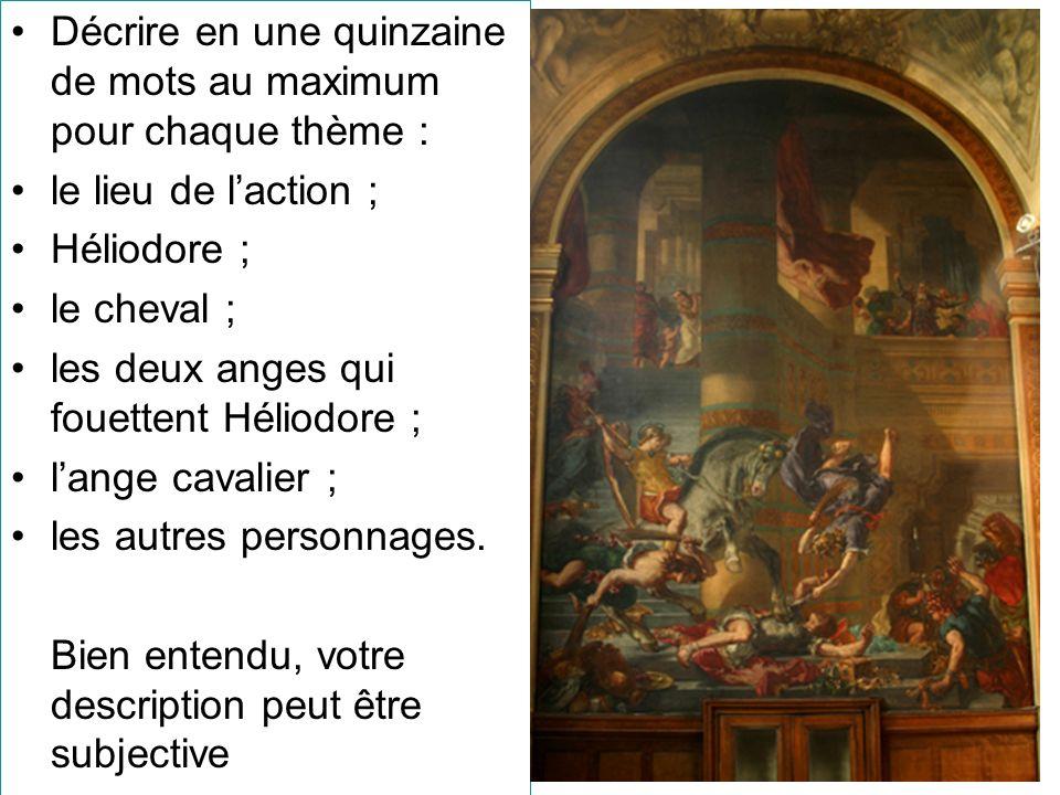 Décrire en une quinzaine de mots au maximum pour chaque thème : le lieu de laction ; Héliodore ; le cheval ; les deux anges qui fouettent Héliodore ; lange cavalier ; les autres personnages.