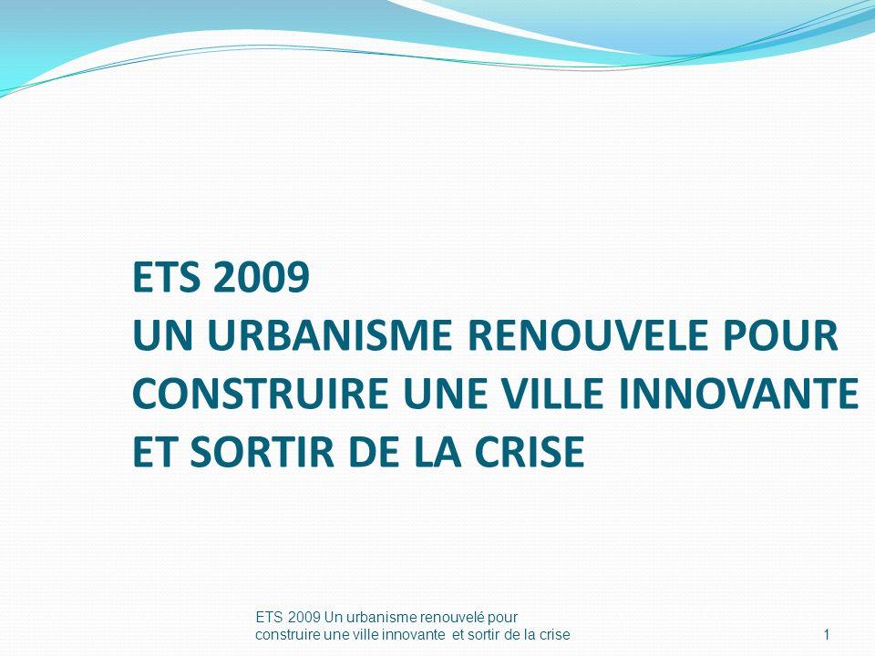 ETS 2009 Un urbanisme renouvelé pour construire une ville innovante et sortir de la crise1 ETS 2009 UN URBANISME RENOUVELE POUR CONSTRUIRE UNE VILLE INNOVANTE ET SORTIR DE LA CRISE