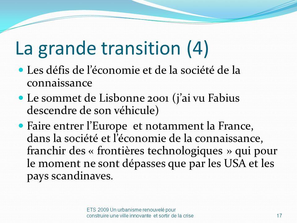 La grande transition (4) Les défis de léconomie et de la société de la connaissance Le sommet de Lisbonne 2001 (jai vu Fabius descendre de son véhicule) Faire entrer lEurope et notamment la France, dans la société et léconomie de la connaissance, franchir des « frontières technologiques » qui pour le moment ne sont dépasses que par les USA et les pays scandinaves.