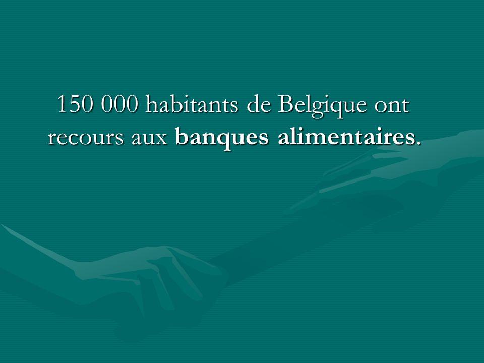 150 000 habitants de Belgique ont recours aux banques alimentaires. 150 000 habitants de Belgique ont recours aux banques alimentaires.