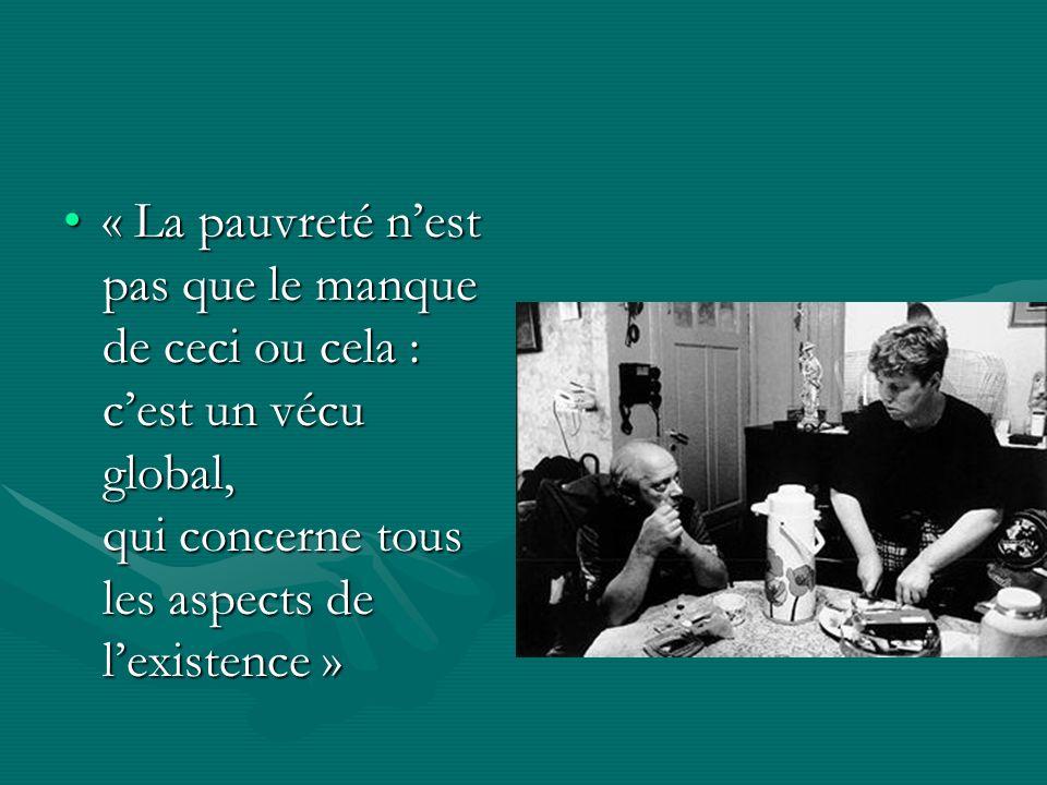 « La pauvreté nest pas que le manque de ceci ou cela : cest un vécu global, qui concerne tous les aspects de lexistence »« La pauvreté nest pas que le