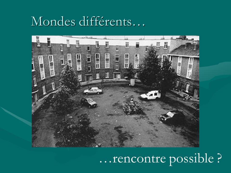 Mondes différents… Mondes différents… …rencontre possible ?