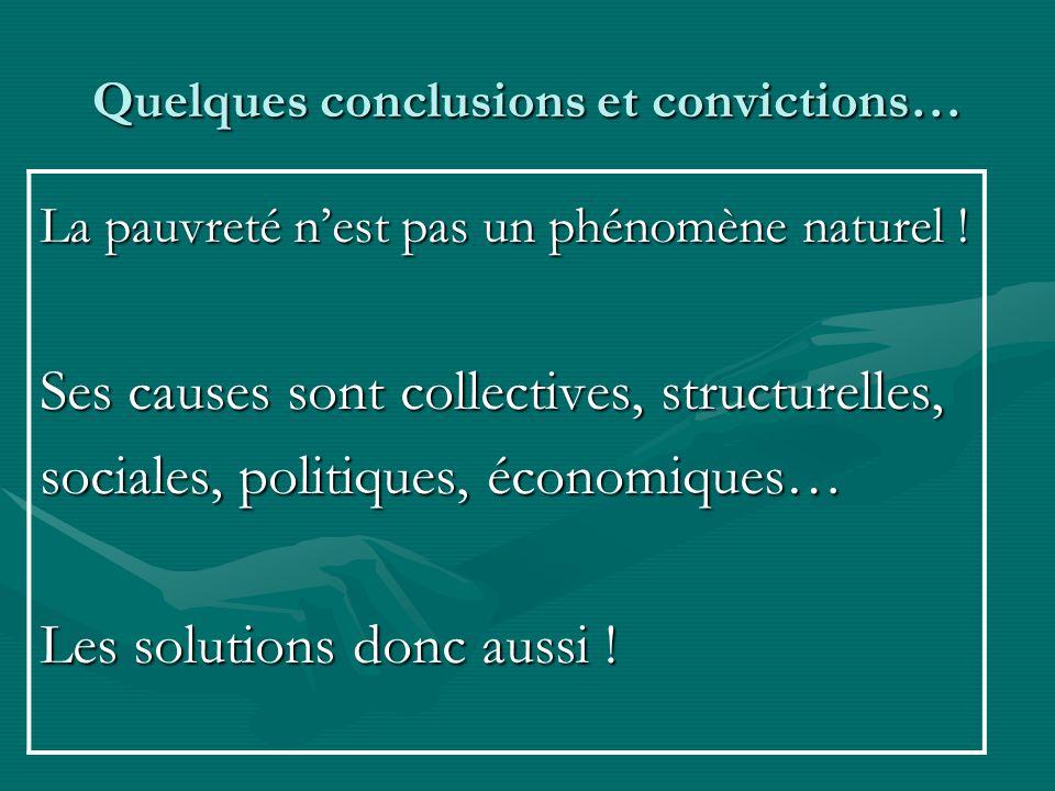 Quelques conclusions et convictions… La pauvreté nest pas un phénomène naturel ! Ses causes sont collectives, structurelles, sociales, politiques, éco