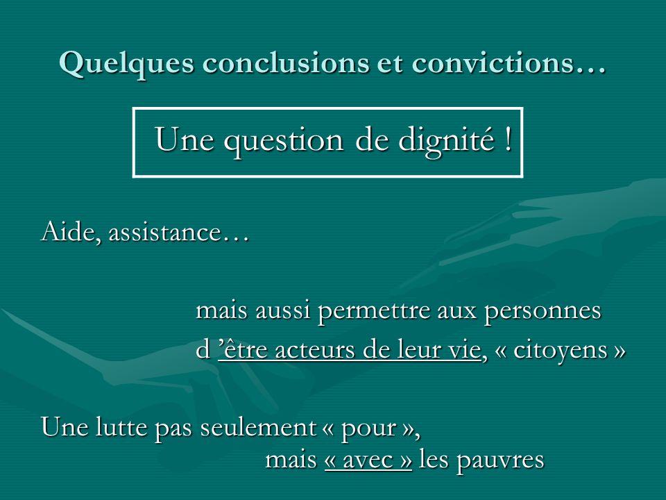 Quelques conclusions et convictions… Une question de dignité ! Aide, assistance… mais aussi permettre aux personnes mais aussi permettre aux personnes