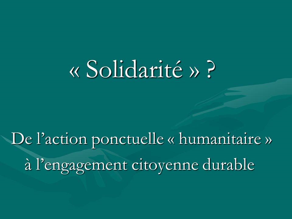 « Solidarité » ? De laction ponctuelle « humanitaire » à lengagement citoyenne durable à lengagement citoyenne durable