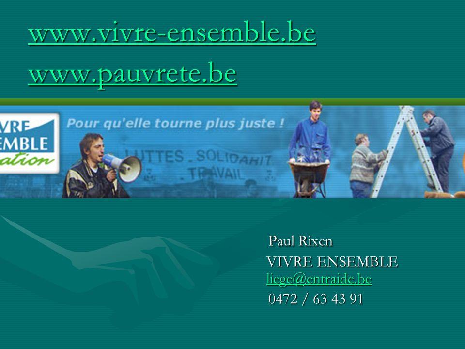 www.vivre-ensemble.be www.pauvrete.be Paul Rixen VIVRE ENSEMBLE liege@entraide.be Paul Rixen VIVRE ENSEMBLE liege@entraide.beliege@entraide.be 0472 /
