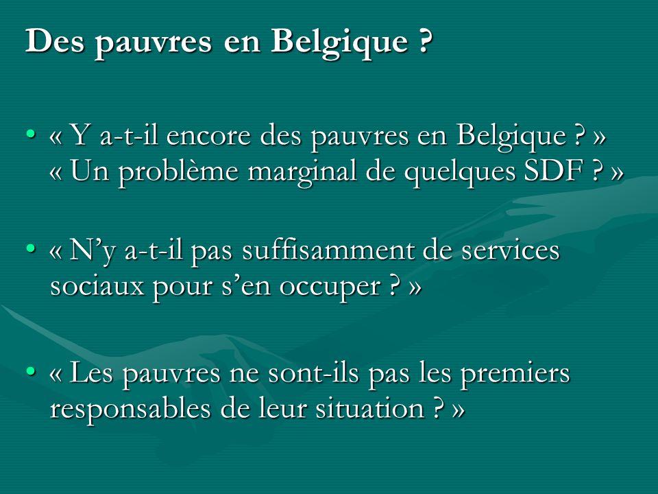 Des pauvres en Belgique ? « Y a-t-il encore des pauvres en Belgique ? » « Un problème marginal de quelques SDF ? »« Y a-t-il encore des pauvres en Bel